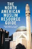 The North American Muslim Resource Guide: Muslim Community Life in the United States and Canada: Muslim Community Life in the United States and Canada