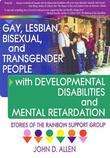 Gay, Lesbian, Bisexual, and Transgender People with Developmental Disabilities and Mental Retardatio: Stories of the Rainbow Support Group