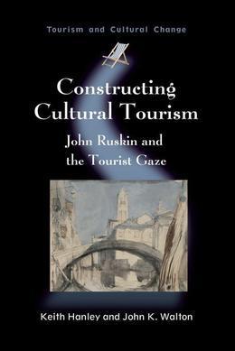 Constructing Cultural Tourism: John Ruskin and the Tourist Gaze
