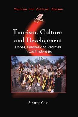 Tourism, Culture and Development: Hopes, Dreams and Realities in East Indonesia