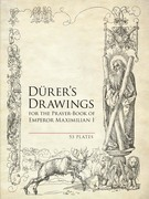 Durer's Drawings for the Prayer-Book of Emperor Maximilian I: 53 Plates