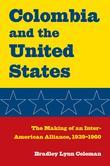 Columbia and the United States: The Making of an Inter-American Alliance, 1939 1960