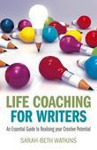Life Coaching for Writers: An Essential Guide to Realizing Your Creative Potential
