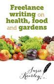 Freelance Writing On Health, Food and Gardens