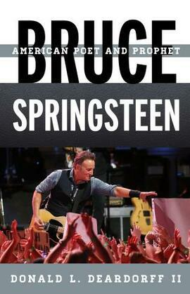 Bruce Springsteen: American Poet and Prophet