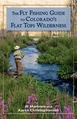 The Fly Fishing Guide to Colorado's Flat Tops Wilderness