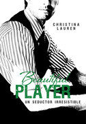 Christina Lauren - Beautiful Player. Un seductor irresistible