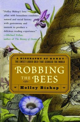 Robbing the Bees: A Biography of Honey--The Sweet Liquid Gold that Seduced the World