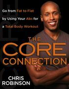 The Core Connection: Go from Fat to Flat by Using Your Abs for a Total Body Workout