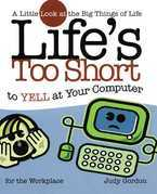 Life's too Short to Yell at Your Computer: A Little Look at the Big Things in Life