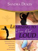Learning to Love Out Loud...Don't Limit Your Life to Whispers