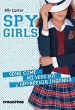 Sono come mi vedi ma l'apparenza inganna. Spy Girls.