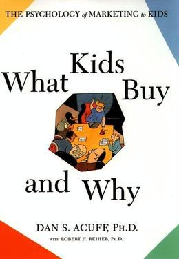What Kids Buy and Why: The Psychology of Marketing to Kids