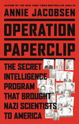 Operation Paperclip: The Secret Intelligence Program that Brought Nazi Scientists to America