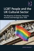 LGBT People and the UK Cultural Sector: The Response of Libraries, Museums, Archives and Heritage since 1950