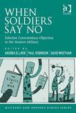 When Soldiers Say No: Selective Conscientious Objection in the Modern Military