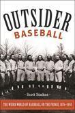 Outsider Baseball: The Weird World of Hardball on the Fringe, 1876¿1950