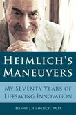 Heimlich's Maneuvers: My Seventy Years of Lifesaving Innovation