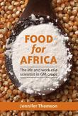 Food for Africa: The Life and Work of a Scientist in GM Crops