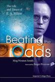 BEATING THE ODDS: THE LIFE AND TIMES OF E A MILNE: The Life and Times of E A Milne