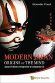 Modern Japan: Origins of the Mind: Japanese Traditions and Approaches to Contemporary Life