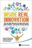 INSIDE REAL INNOVATION: HOW THE RIGHT APPROACH CAN MOVE IDEAS FROM R&D TO MARKET - AND GET THE ECONOMY MOVING: How the Right Approach Can Move Ideas f