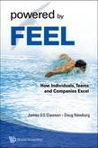 POWERED BY FEEL: HOW INDIVIDUALS, TEAMS, AND COMPANIES EXCEL: How Individuals, Teams, and Companies Excel