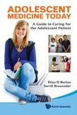 ADOLESCENT MEDICINE TODAY: A GUIDE TO CARING FOR THE ADOLESCENT PATIENT: A Guide to Caring for the Adolescent Patient