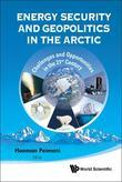 ENERGY SECURITY AND GEOPOLITICS IN THE ARCTIC: CHALLENGES AND OPPORTUNITIES IN THE 21ST CENTURY: Challenges and Opportunities in the 21st Century
