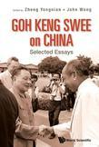 GOH KENG SWEE ON CHINA: SELECTED ESSAYS: Selected Essays