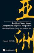 RESILIENT STATES FROM A COMPARATIVE REGIONAL PERSPECTIVE: CENTRAL AND EASTERN EUROPE AND SOUTHEAST ASIA: Central and Eastern Europe and Southeast Asia