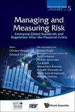 MANAGING AND MEASURING OF RISK: EMERGING GLOBAL STANDARDS AND REGULATIONS AFTER THE FINANCIAL CRISIS: Emerging Global Standards and Regulations After