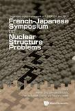 NUCLEAR STRUCTURE PROBLEMS - PROCEEDINGS OF THE FRENCH-JAPANESE SYMPOSIUM