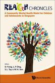 REACH CHRONICLES: A COMMUNITY MENTAL HEALTH MODEL FOR CHILDREN AND ADOLESCENTS IN SINGAPORE: A Community Mental Health Model for Children and Adolesce