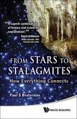 FROM STARS TO STALAGMITES: HOW EVERYTHING CONNECTS: How Everything Connects