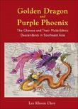 Golden Dragon and Purple Phoenix: The Chinese and Their Multi-Ethnic Descendants in Southeast Asia