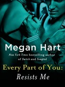 Megan Hart - Every Part of You: Resists Me (#2)