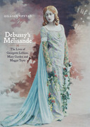 Debussy's Mélisande: The Lives of Georgette Leblanc, Mary Garden and Maggie Teyte