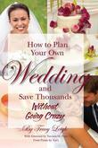 How to Plan Your Own Wedding and Save Thousands-Without Going Crazy