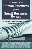 365 Answers About Human Resources for the Small Business Owner: What Every Manager Needs to Know About Work Place Law