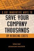 2,001 Innovative Ways to Save Your Company Thousands by Reducing Costs: A Complete Guid to Creative Cost Cutting and Boosting Profits