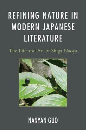 Refining Nature in Modern Japanese Literature: The Life and Art of Shiga Naoya