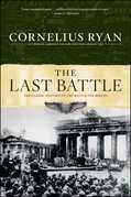 The Last Battle: The Classic History of the Battle for Berlin