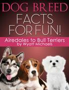 Dog Breed Facts for Fun! Airedales to Bull Terriers