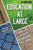 Education-at-Large: Student Life and Activities in Singapore 1945â¿¿1965