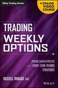 Trading Weekly Options + Online Video Course: Pricing Characteristics and Short-Term Trading Strategies