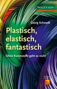 Plastisch, Elastisch, Und Fantastisch: Ohne Kunststoffe Geht Es Nicht
