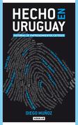 Hecho en Uruguay. Historias de emprendimientos exitosos