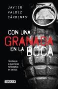 Con una granada en la boca. Heridas de guerra del narcotráfico en México