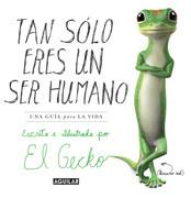 Tan solo eres un ser humano. Una guía para la vida. Escrita e ilustrada por El Gecko